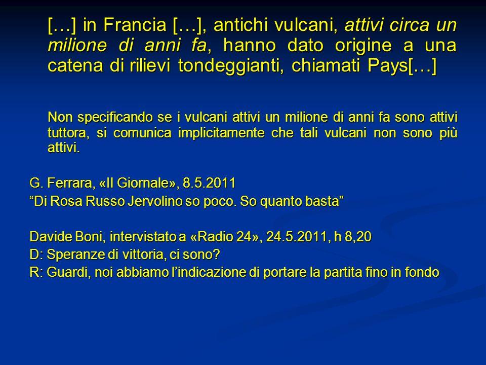 […] in Francia […], antichi vulcani, attivi circa un milione di anni fa, hanno dato origine a una catena di rilievi tondeggianti, chiamati Pays[…]